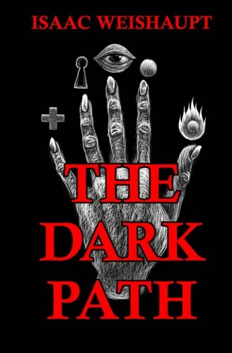 The Dark Path: Conspiracy Theories of the Illuminati & Occult Symbolism in Pop Culture, the New Age Alien Agenda & Satanic Transhumanism