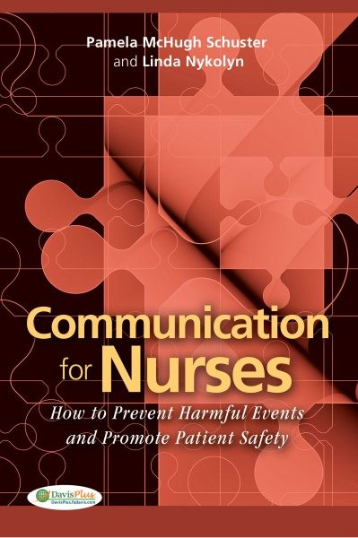Communication for Nurses: How to Prevent Harmful Events and Promote Patient Safety by Pamela McHugh Schuster, ISBN: 9780803620803