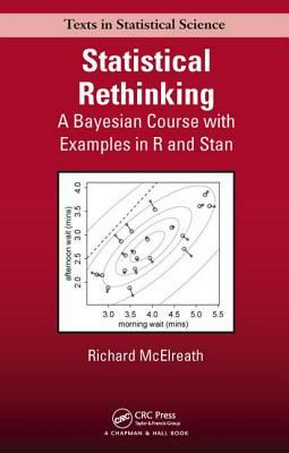 Statistical RethinkingA Bayesian Course with R Examples by Richard McElreath, ISBN: 9781482253443