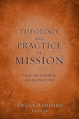 Theology and Practice of Mission by ASHFORD BRUCE, ISBN: 9780805464122