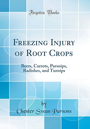 Freezing Injury of Root Crops: Beets, Carrots, Parsnips, Radishes, and Turnips (Classic Reprint) by Chester Swan Parsons, ISBN: 9780365532989