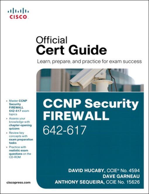 CCNP Security FIREWALL 642-617 Official Cert Guide by David Hucaby, Dave Garneau, Anthony Sequeira, ISBN: 9780132378611