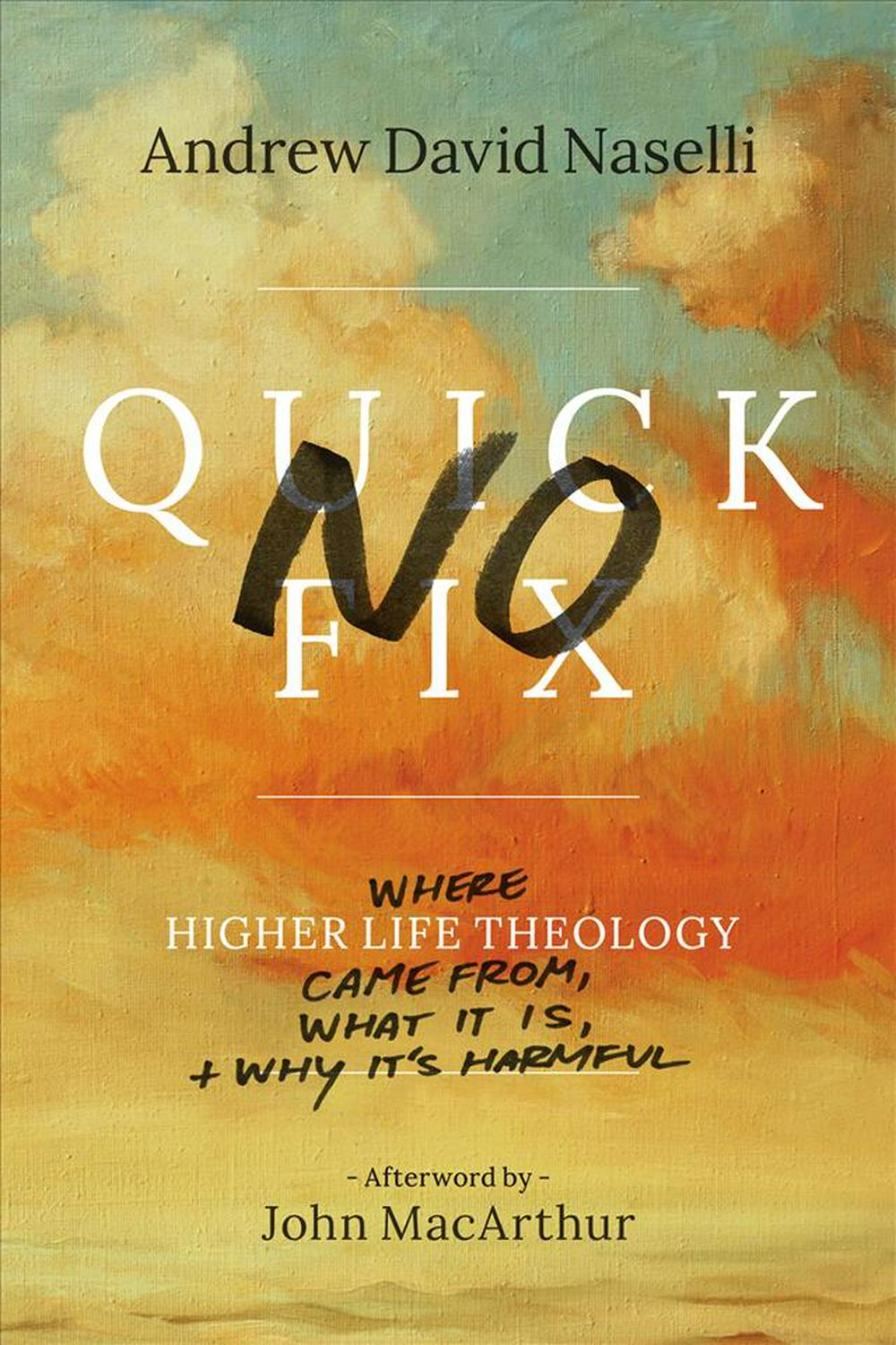 No Quick FixWhere Higher Life Theology Came From, What It I...