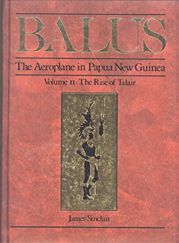 Balus: the Aeroplane in Papua New Guinea: The Rise of Talair Vol 2