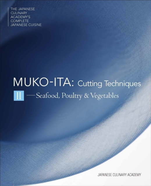 Mukoita II, Cutting Techniques: Seafood, Poultry and Vegetables: 2 (Japanese Culinary Academys Complete Japanese Cuisine Series) by Japanese Culinary Academy, ISBN: 9784908325090
