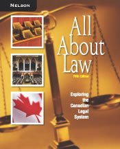All About Law: Exploring the Canadian Legal System, 5th edition by Dwight L. Gibson, ISBN: 9780176201487
