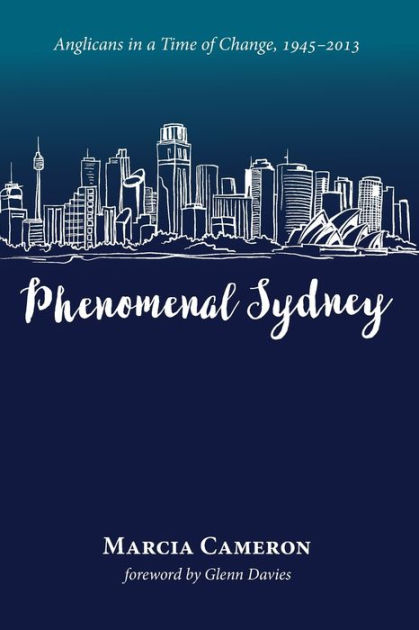Phenomenal Sydney: Anglicans in a Time of Change, 1945-2013