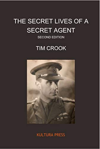 The Secret Lives of a Secret Agent: The Mysterious Life and Times of Alexander Wilson by Tim Crook, ISBN: 9781908842060