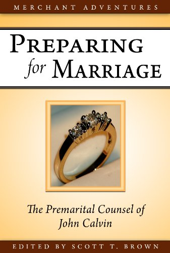 Preparing For Marriage, The Premarital Counsel Of John Calvin