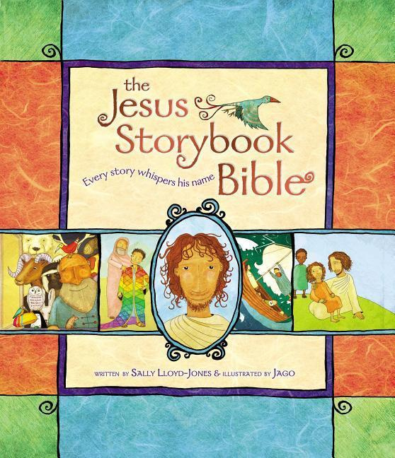 The Jesus Storybook Bible: Every Story Whispers His Name by Sally Lloyd-Jones, ISBN: 9780310708254