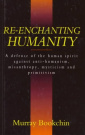 Re-Enchanting Humanity: A Defense of the Human Spirit Against Antihumanism, Misanthropy, Mysticism, and Primitivism (Cassell Global Issues Series) by Murray Bookchin, ISBN: 9780304328437
