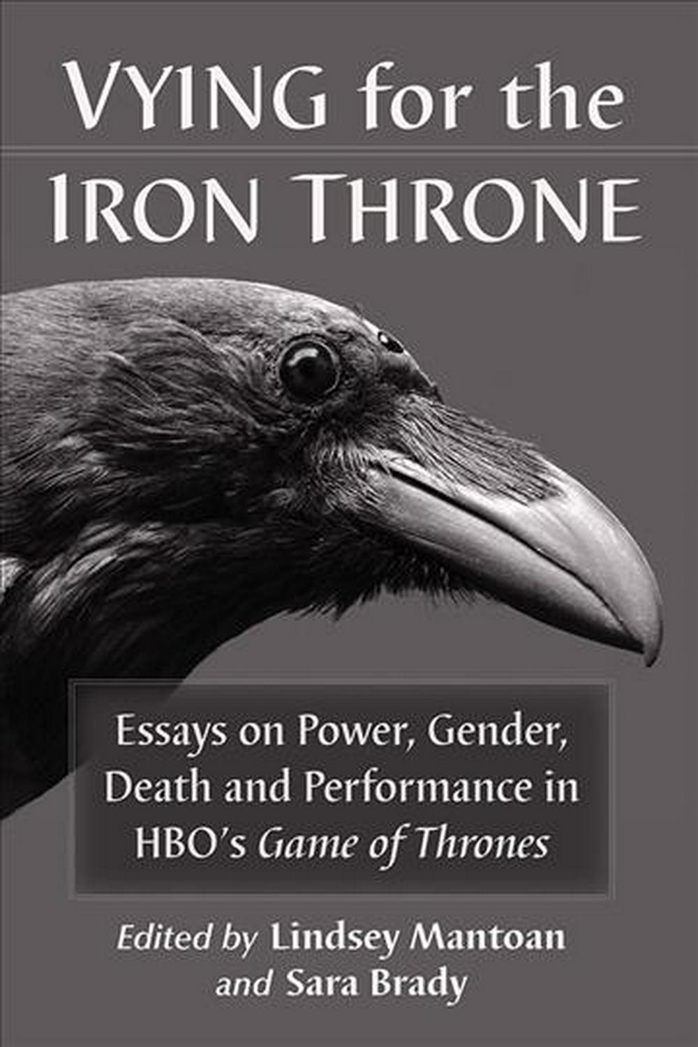 Vying for the Iron ThroneEssays on Power, Gender, Death and Performance ... by Lindsey Mantoan (editor) & Sara Brady (editor), ISBN: 9781476674261