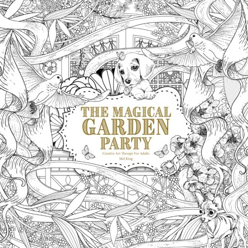 The Magical Garden Party: Creative Art Therapy For Adults: Volume 4 (Creative Colouring Books For Grown-Ups)