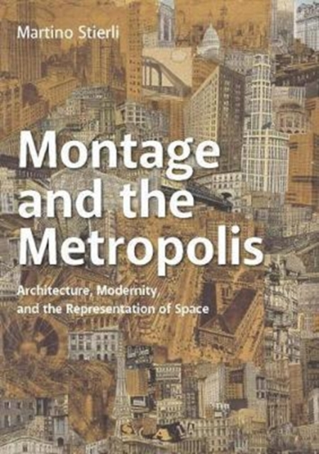 Montage and the MetropolisArchitecture, Modernity, and the Representation...