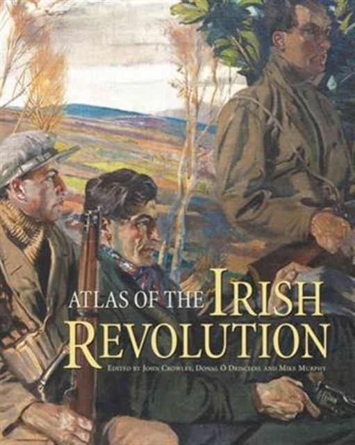 Atlas of the Irish Revolution by John Crowley, ISBN: 9781782051176