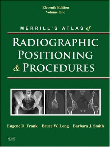 Merrill's Atlas of Radiographic Positioning and Procedures: v. 1
