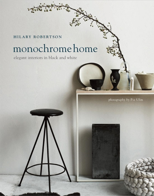 Monochrome Home: Elegant Interiors in Black and White by Hilary Robertson, ISBN: 9781849756136