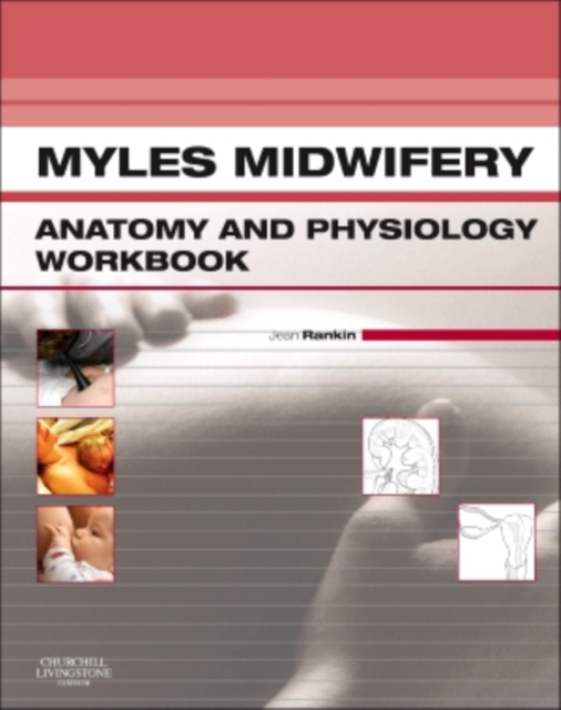 Myles Midwifery Anatomy & Physiology Workbook by Jean Rankin, ISBN: 9780702043390