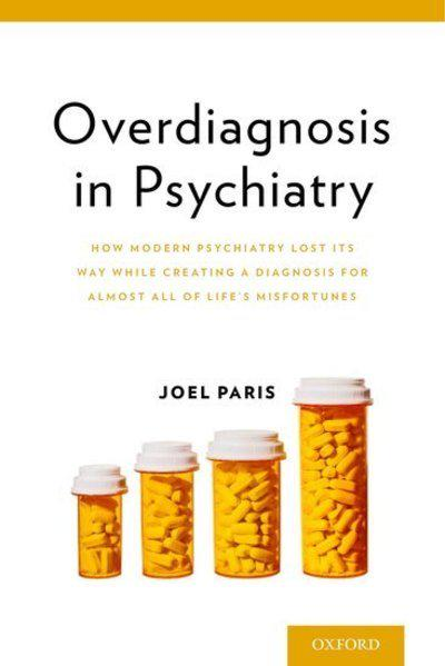 Overdiagnosis in PsychiatryHow Modern Psychiatry Lost its Way While Creati... by Joel Paris, ISBN: 9780199350643