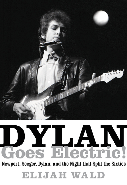 Dylan Goes Electric!Newport, Seeger, Dylan, and the Night That Spli...