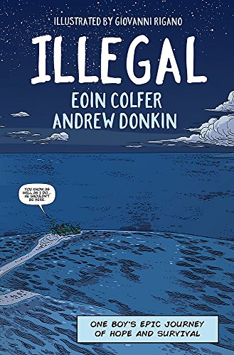 Illegal: A graphic novel telling one boy's epic journey to Europe by Eoin Colfer, ISBN: 9781444934007