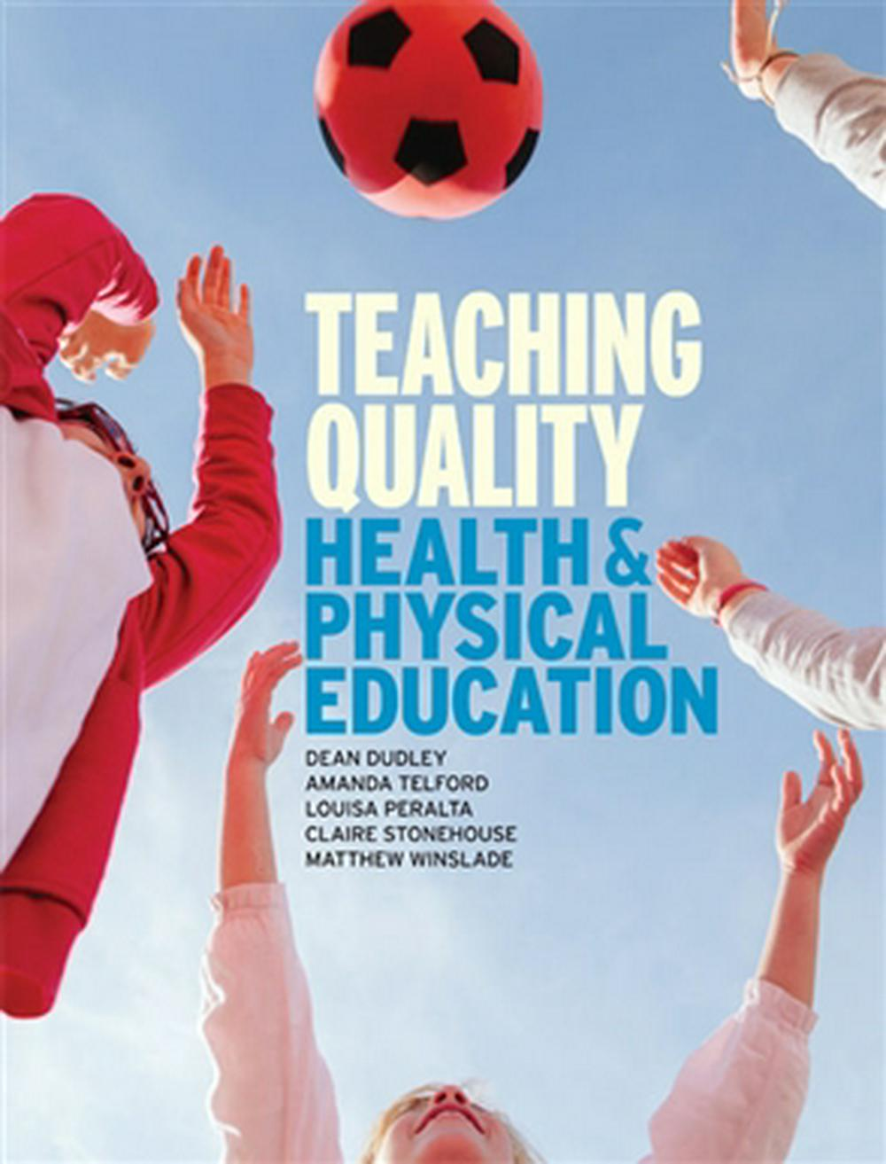 Teaching Quality Health and Physical Education by Dean Dudley,Amanda Telford,Claire Stonehouse,Louisa Peralta, ISBN: 9780170387019
