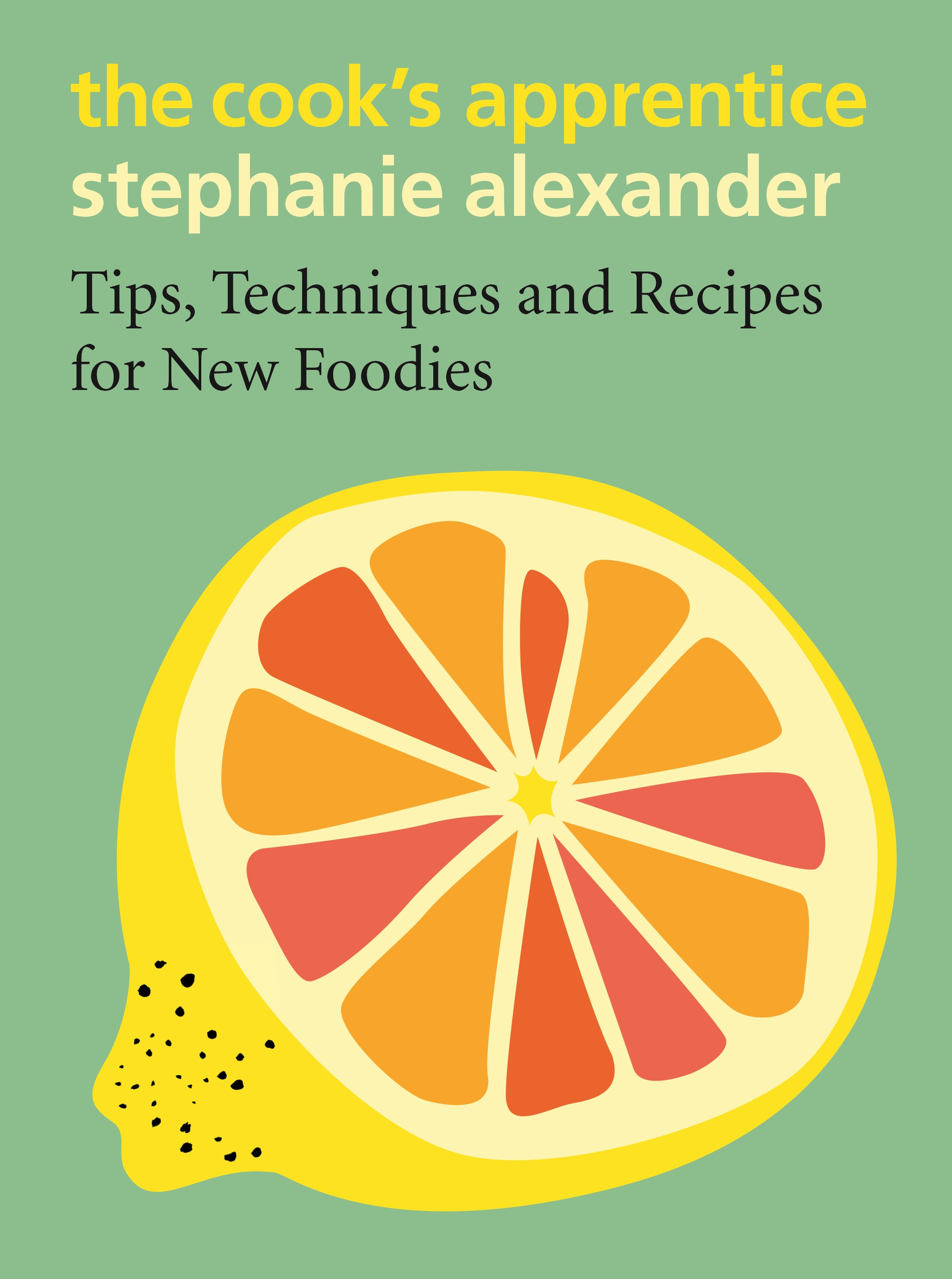 Cook's Apprentice, The by Stephanie Alexander, ISBN: 9780143788485