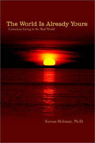 The World is Already Yours: Conscious Living in the Real World