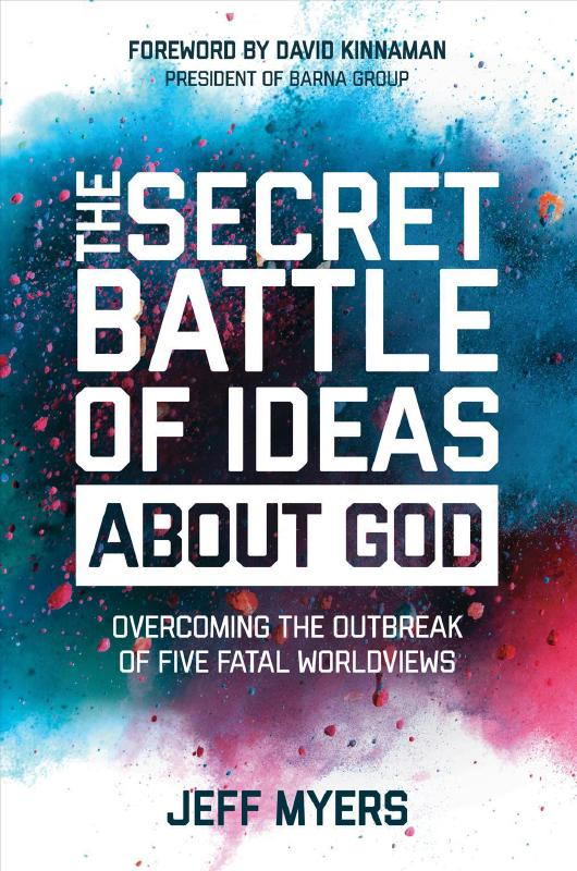 The Secret Battle of Ideas about GodOvercoming the Outbreak of Five Fatal Worldviews