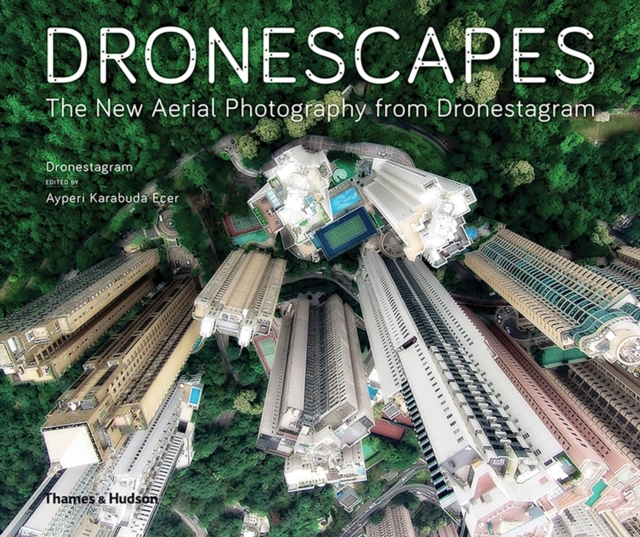 DronescapesThe New Aerial Photography from Dronestagram by Dronestagram,Ayperi Karabuda Ecer, ISBN: 9780500544723