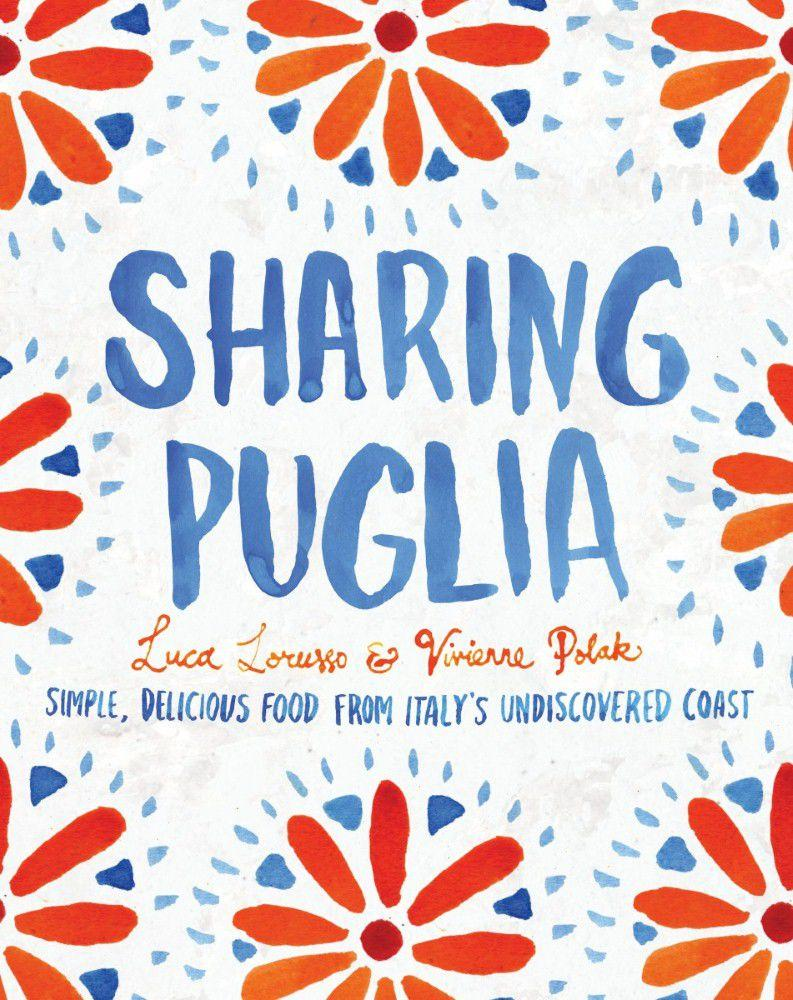 Cover Art for Sharing Puglia: Delicious, Simple Food from Undiscovered Italy, ISBN: 9781742708485