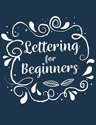 Lettering For Beginners: How To Creative Brush Hand Lettering And Modern Calligraphy For Beginners Practice Paper Notebook Book Workbook 101 A To Z W/ ... Beyond: Volume 1 (Lettering Calligraphy) by Irene Dashiell, ISBN: 9781985754614