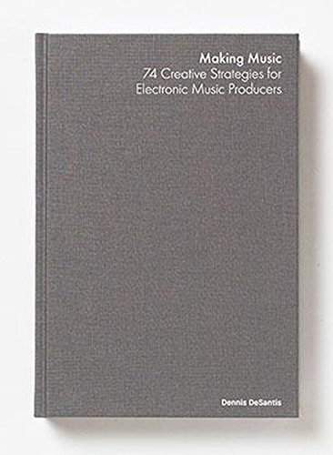 Making Music: 74 Creative Strategies for Electronic Music Producers by Dennis DeSantis, ISBN: 9783981716504