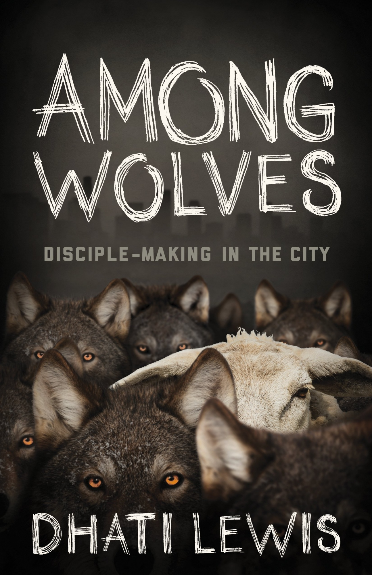 Among WolvesDisciple-Making in the City by Dhati Lewis, ISBN: 9781433644023