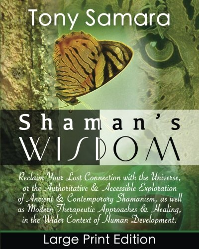 Shaman's Wisdom: Reclaim Your Lost Connection with the Universe or Therapeutic Approaches & Healing in the Wider Context of Human Development. by Tony Samara, ISBN: 9781544251769