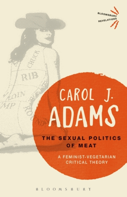 The Sexual Politics of MeatA Feminist-Vegetarian Critical Theory