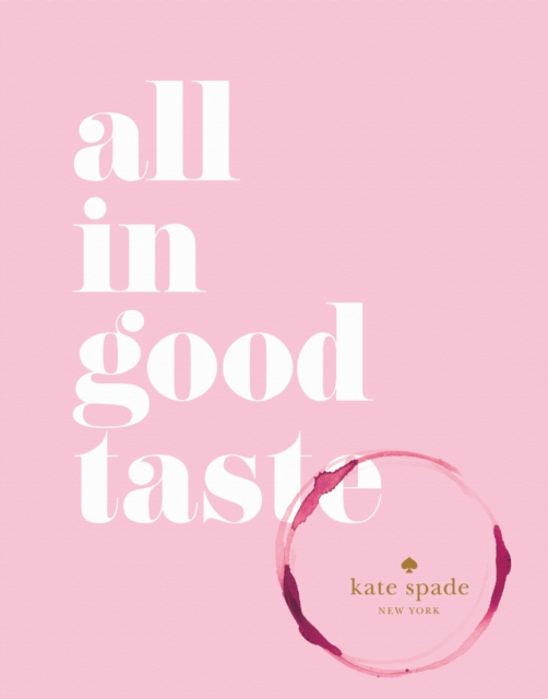Kate Spade New York: All in Good Taste by Kate Spade New York, ISBN: 9781419717871
