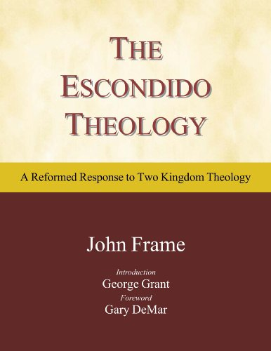 The Escondido Theology: A Reformed Response to Two Kingdom Theology