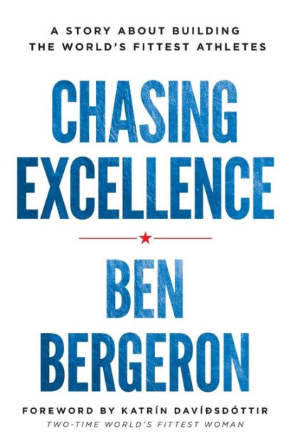 Chasing Excellence: A Story About Building the World?s Fittest Athletes by Ben Bergeron, ISBN: 9781619617285