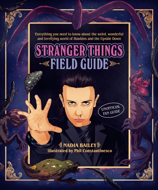 The Stranger Things Almanac: An unofficial fan guide to the weird, wonderful and terrifying world of Hawkins and the Upside Down by Nadia Bailey, ISBN: 9781925418880