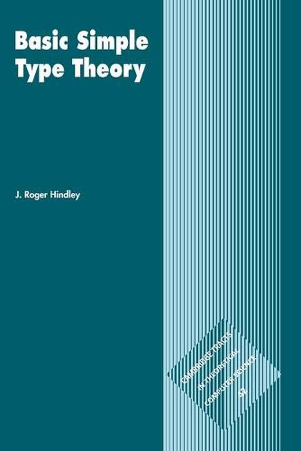 Basic Simple Type Theory by J. Roger Hindley, ISBN: 9780521054225