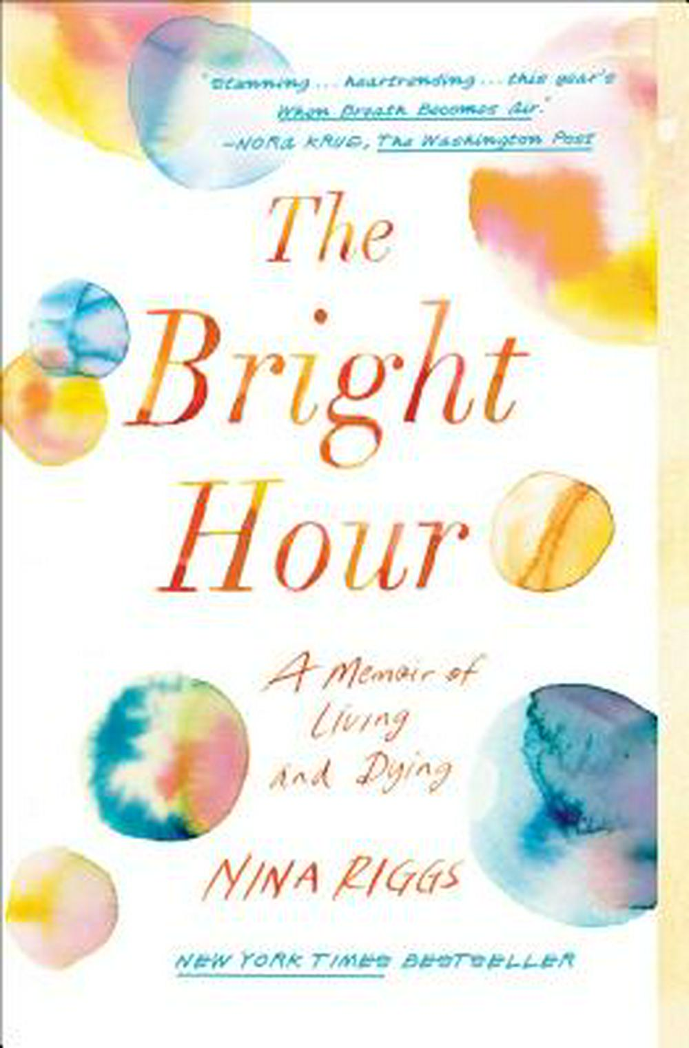 The Bright Hour: A Memoir of Living and Dying by Nina Riggs, ISBN: 9781501169373