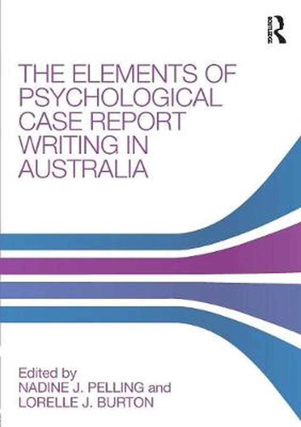 The Elements of Psychological Case Report Writing in Australia by Nadine J. Pelling, ISBN: 9780815367185