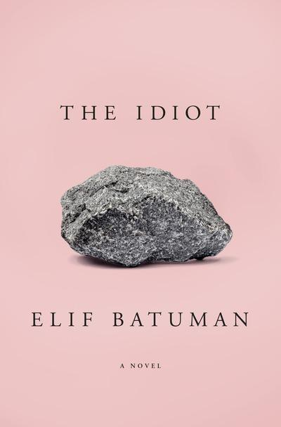 The Idiot by Elif Batuman, ISBN: 9780735223875