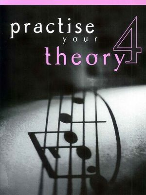 PRACTICE YOUR THEORY GRADE 4