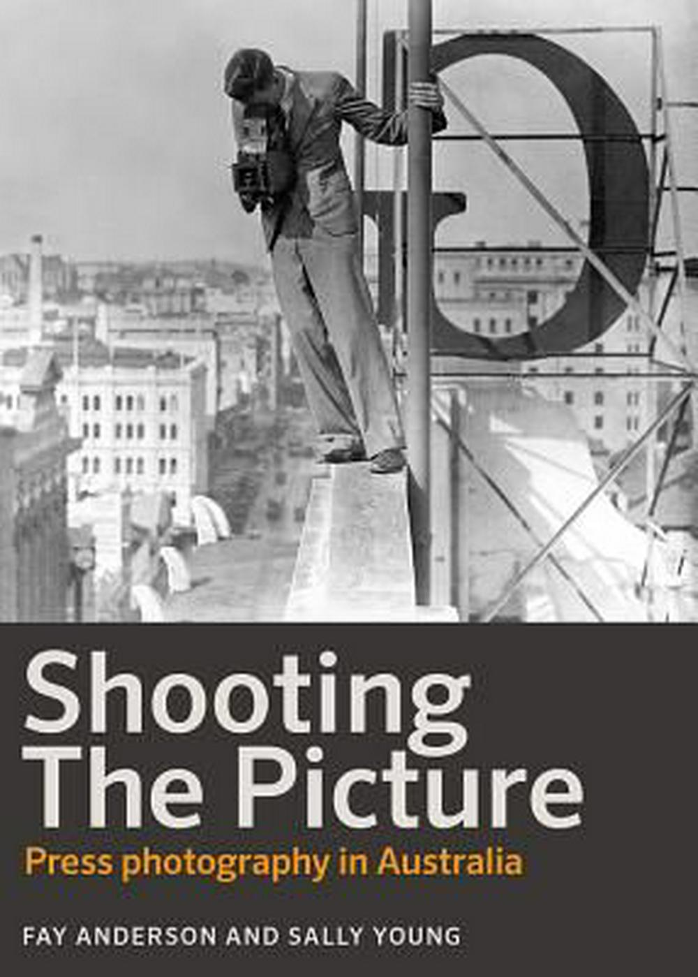 Shooting the Picture: Press photography in Australia