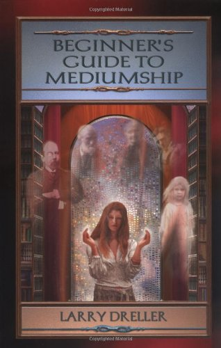 Beginner's Guide to Mediumship:  How to Contact Loved Ones Who Have Crossed Over by Larry Dreller, ISBN: 9781578630110