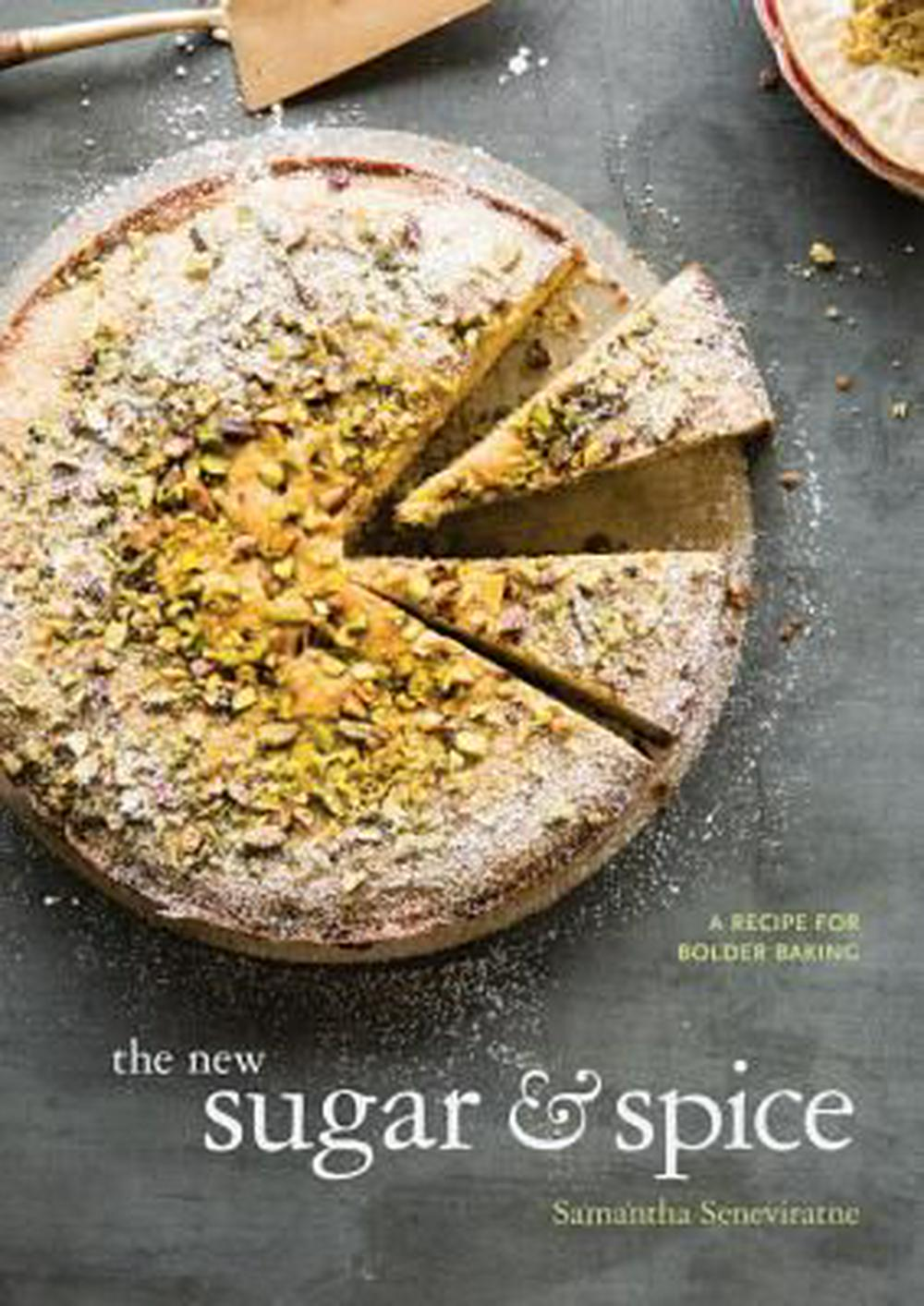 The New Sugar and SpiceA Recipe for Bolder Baking by Samantha Seneviratne, ISBN: 9781607747468