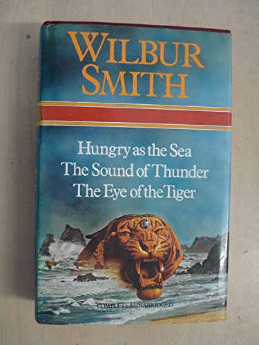 Wilbur Smith Omnibus: Hungry as the Sea, The Sound of Thunder, and, The Eye of the Tiger