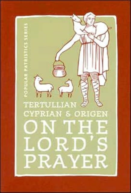 Tertullian, Cyprian and Origen on The Lord's Prayer